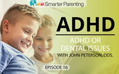 #16: ADHD or dental issues with Dr. John Peterson