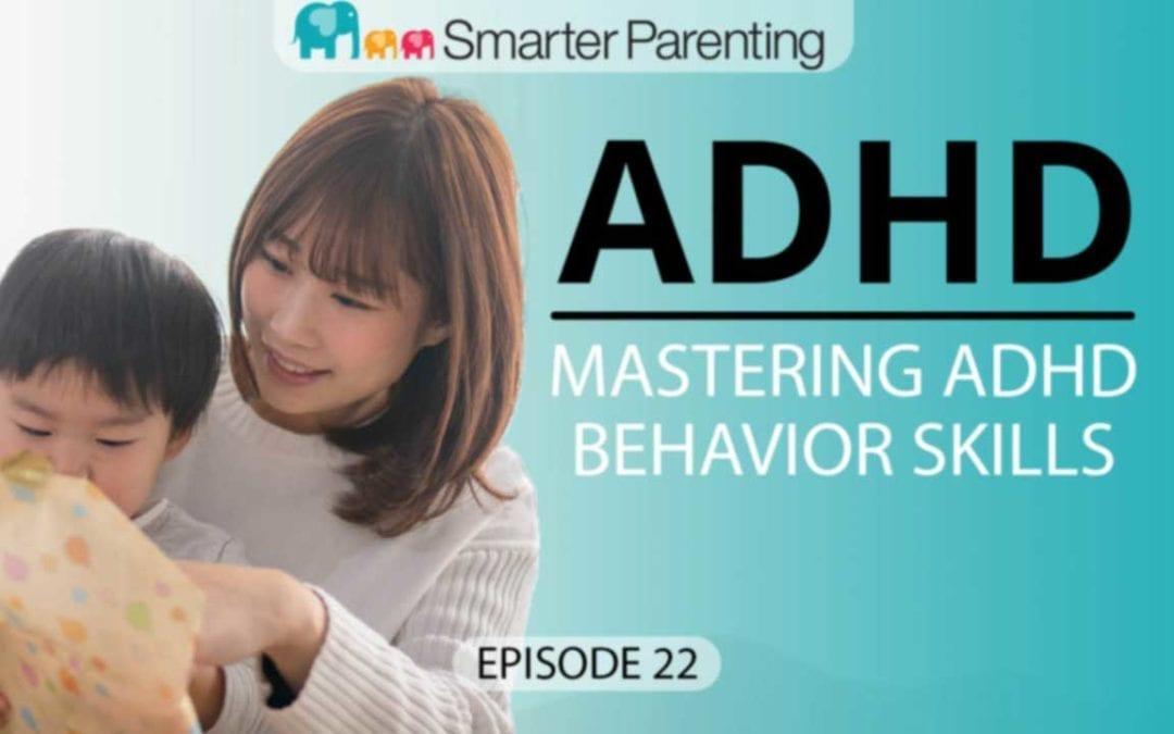 #22: Mastering ADHD behavior skills